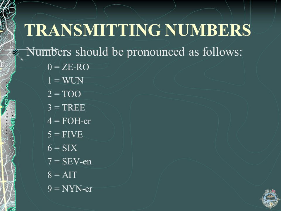 TRANSMITTING NUMBERS Numbers should be pronounced as follows:
