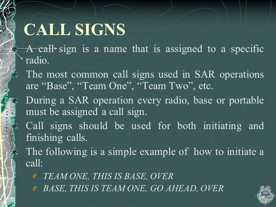 CALL SIGNS A call sign is a name that is assigned to a specific radio.