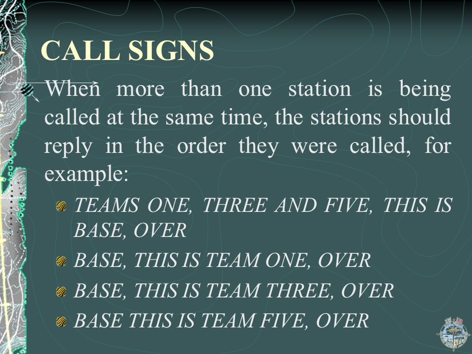 CALL SIGNS When more than one station is being called at the same time, the stations should reply in the order they were called, for example: