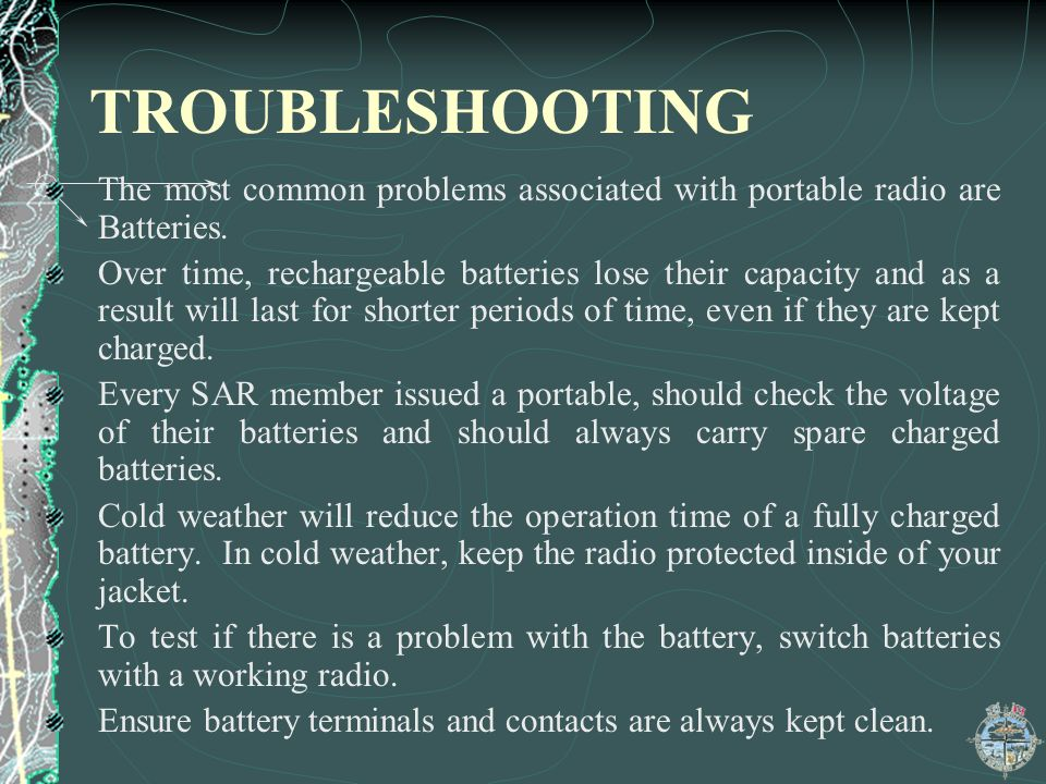 TROUBLESHOOTING The most common problems associated with portable radio are Batteries.
