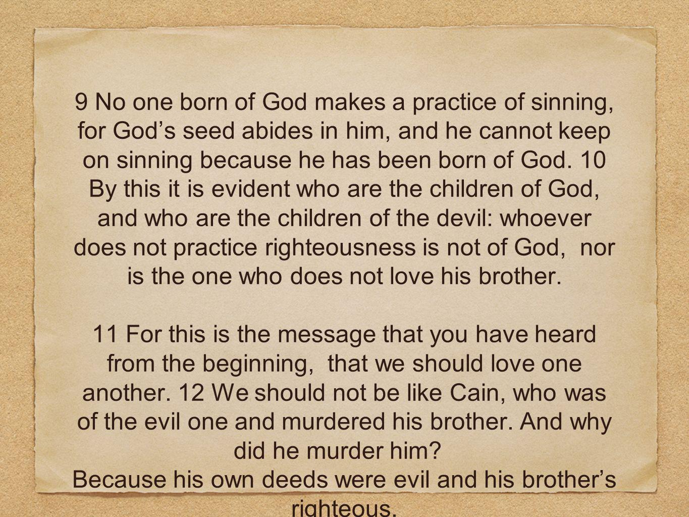 Because his own deeds were evil and his brother's righteous.