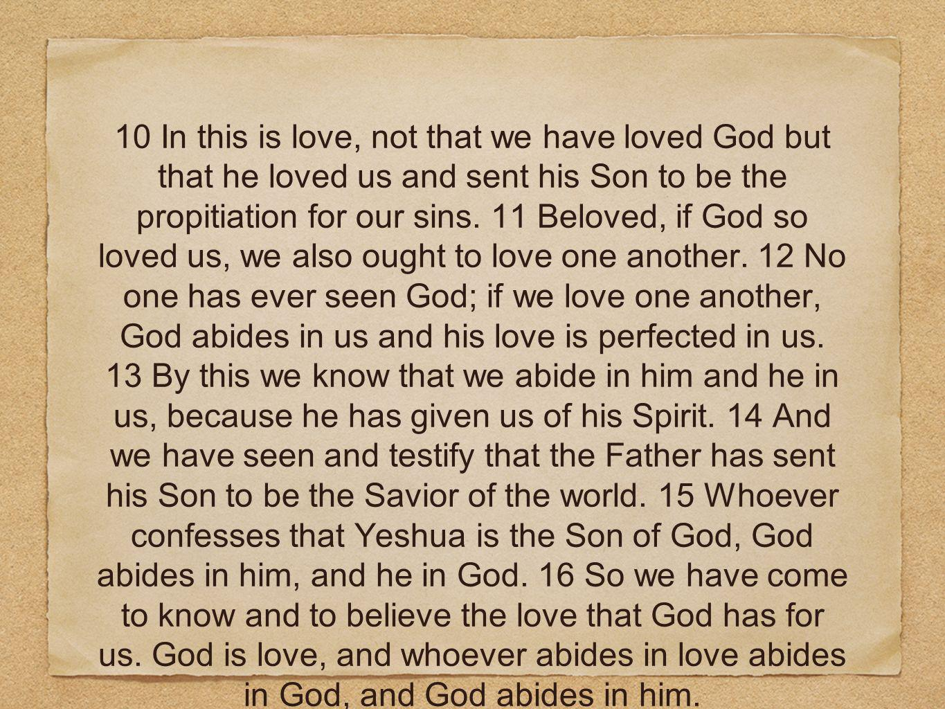 10 In this is love, not that we have loved God but that he loved us and sent his Son to be the propitiation for our sins.