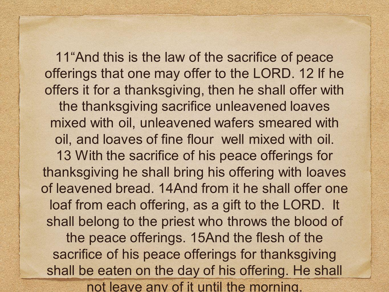 11 And this is the law of the sacrifice of peace offerings that one may offer to the LORD.