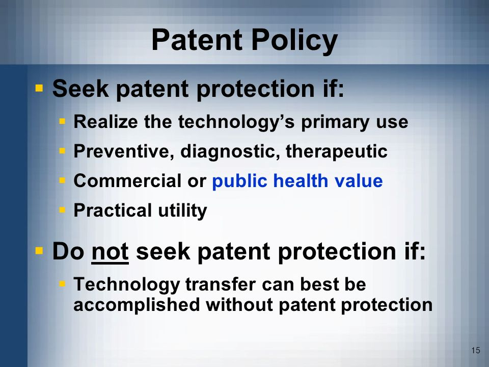 Patent Policy Seek patent protection if: