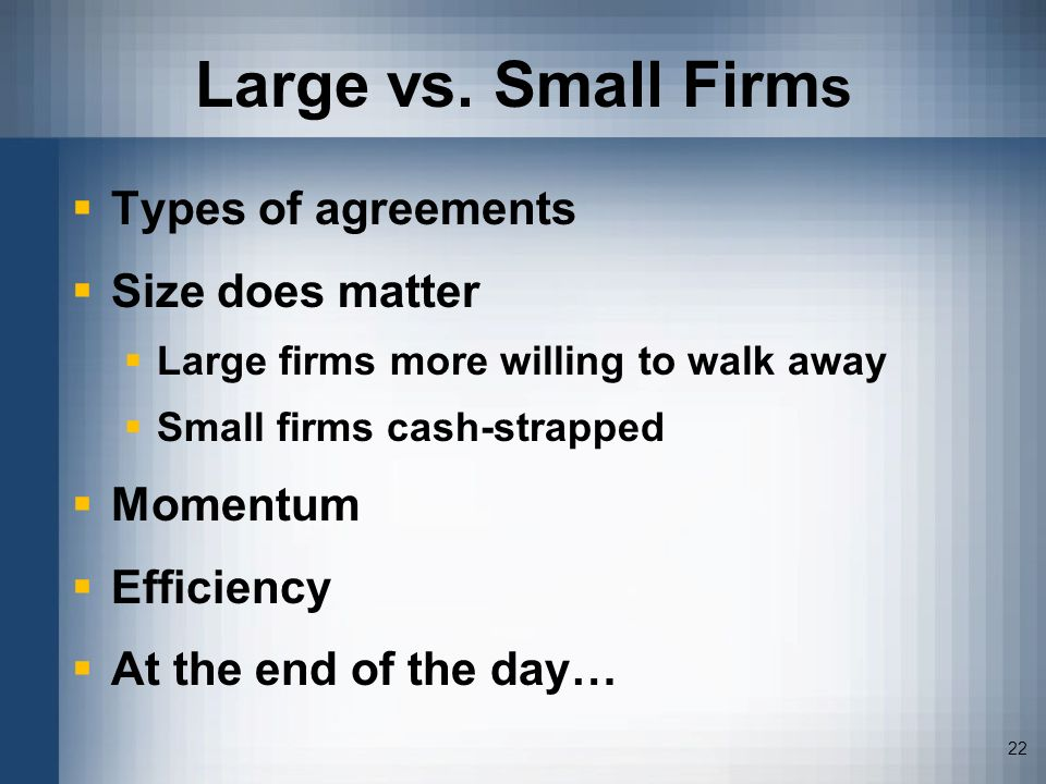Large vs. Small Firms Types of agreements Size does matter Momentum