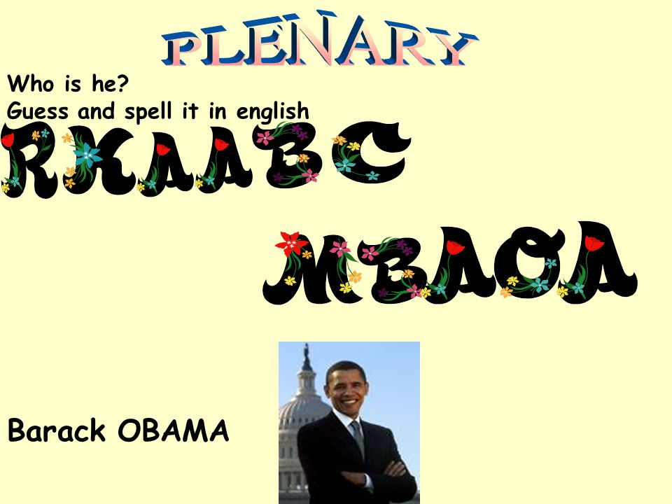 PLENARY Who is he Guess and spell it in english Barack OBAMA