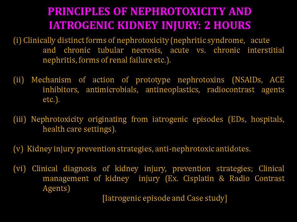 PRINCIPLES OF NEPHROTOXICITY AND IATROGENIC KIDNEY INJURY: 2 HOURS
