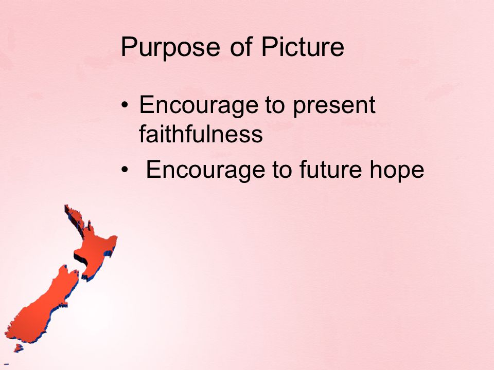 Purpose of Picture Encourage to present faithfulness