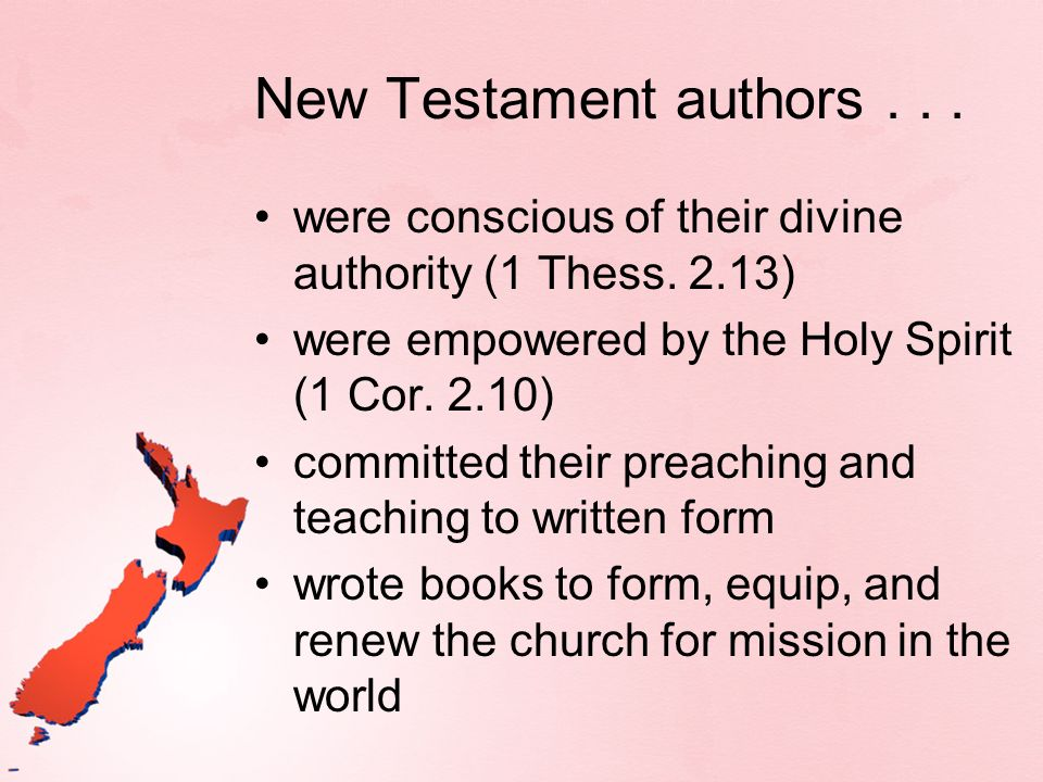 New Testament authors . . . were conscious of their divine authority (1 Thess. 2.13) were empowered by the Holy Spirit (1 Cor. 2.10)