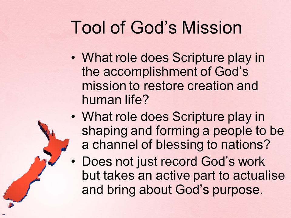 Tool of God's Mission What role does Scripture play in the accomplishment of God's mission to restore creation and human life