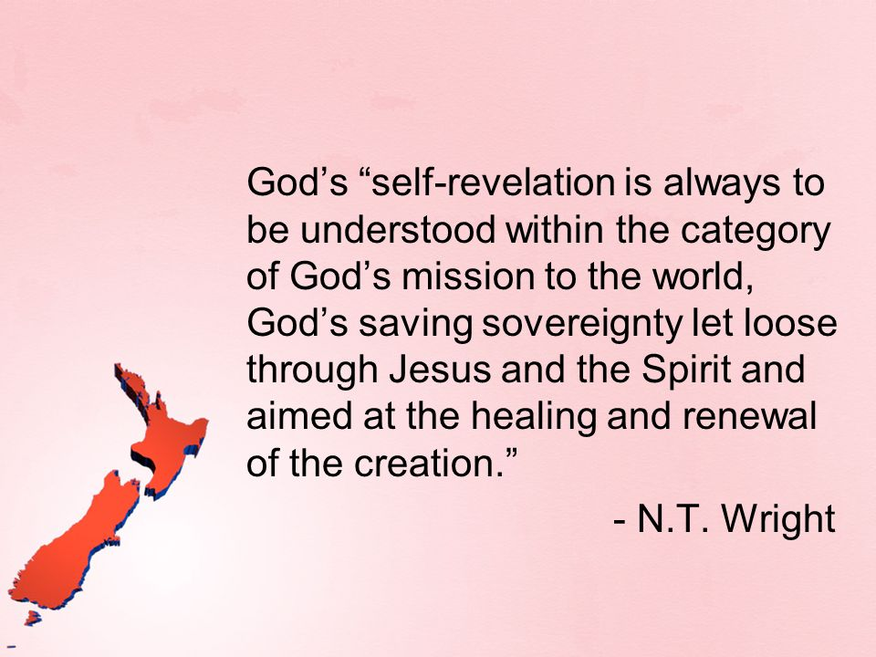 God's self-revelation is always to be understood within the category of God's mission to the world, God's saving sovereignty let loose through Jesus and the Spirit and aimed at the healing and renewal of the creation.