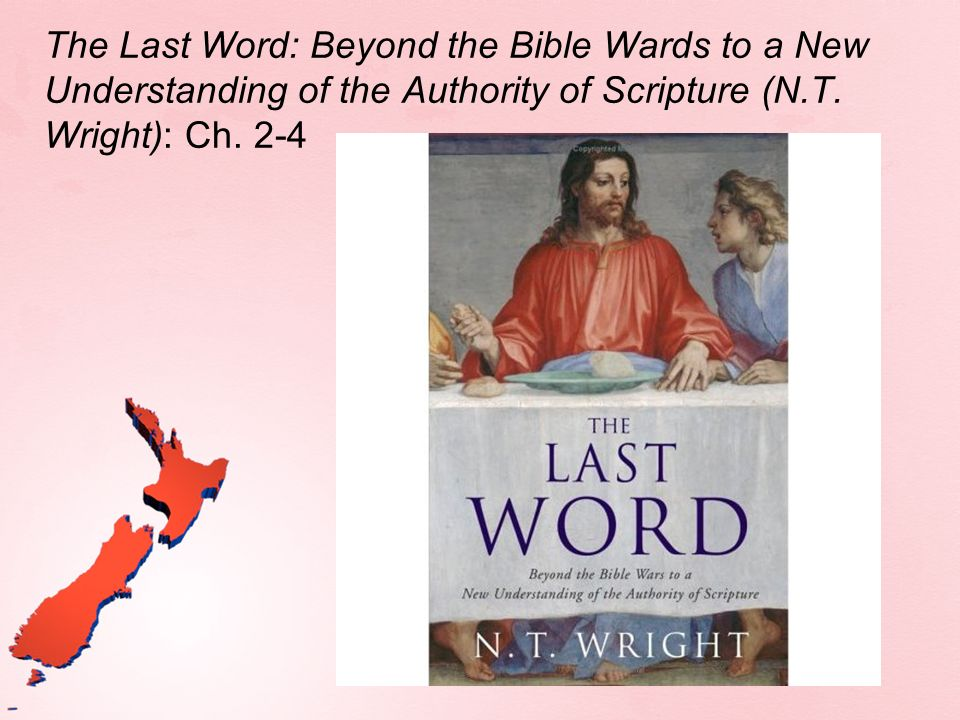 The Last Word: Beyond the Bible Wards to a New Understanding of the Authority of Scripture (N.T.
