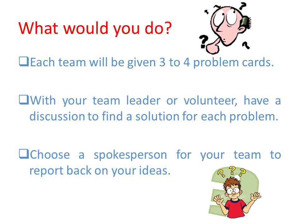 What would you do Each team will be given 3 to 4 problem cards.