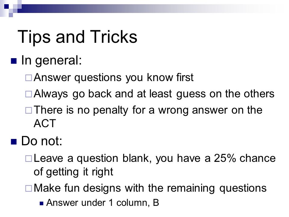 Tips and Tricks In general: Do not: Answer questions you know first