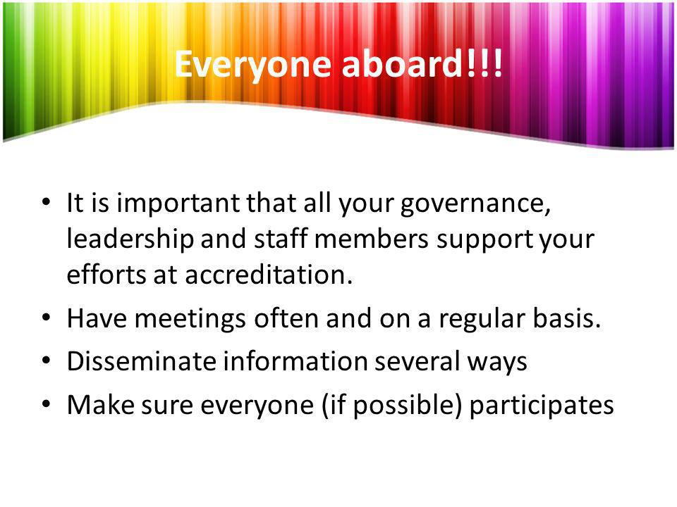 Everyone aboard!!! It is important that all your governance, leadership and staff members support your efforts at accreditation.