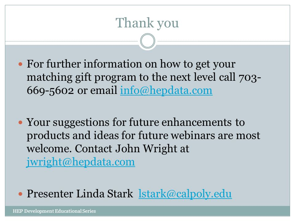 Thank you For further information on how to get your matching gift program to the next level call 703-669-5602 or email info@hepdata.com.