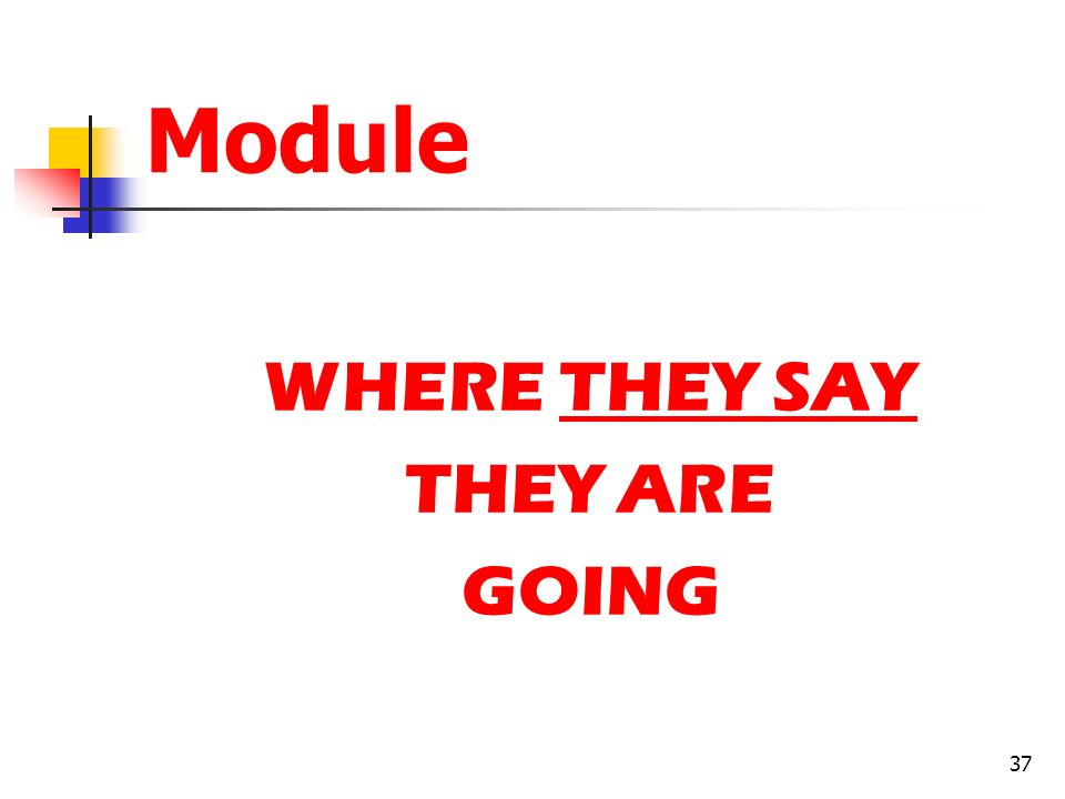 Module WHERE THEY SAY THEY ARE GOING