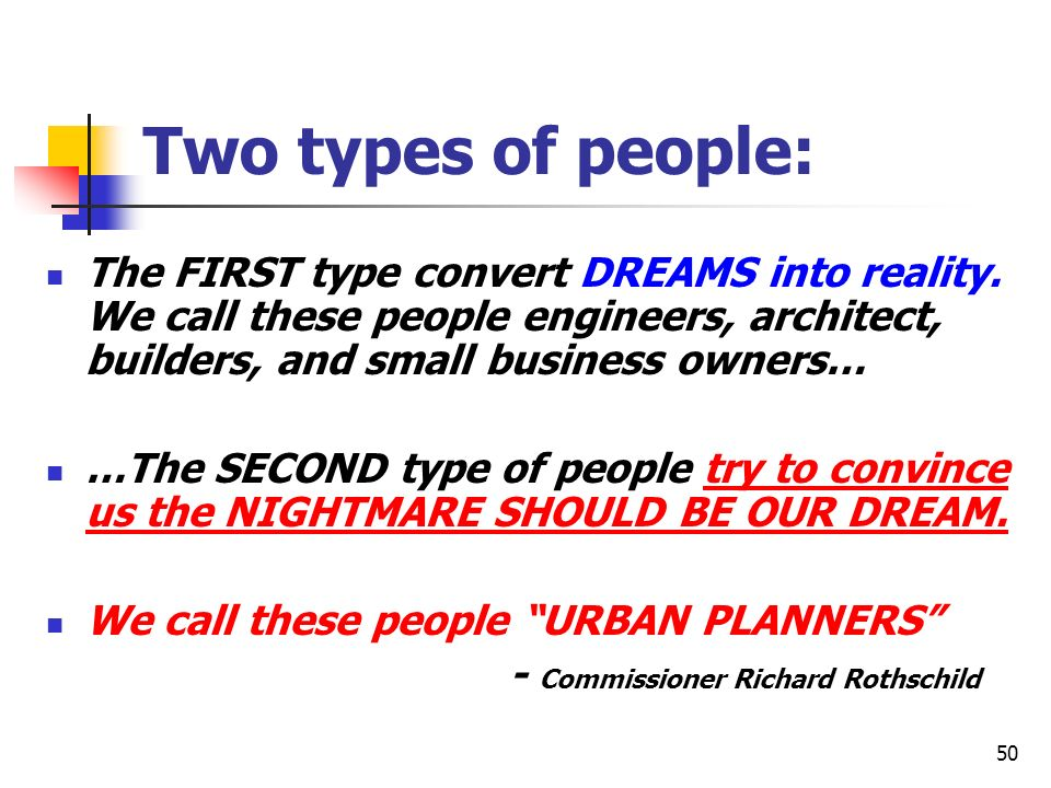 Two types of people: The FIRST type convert DREAMS into reality. We call these people engineers, architect, builders, and small business owners…
