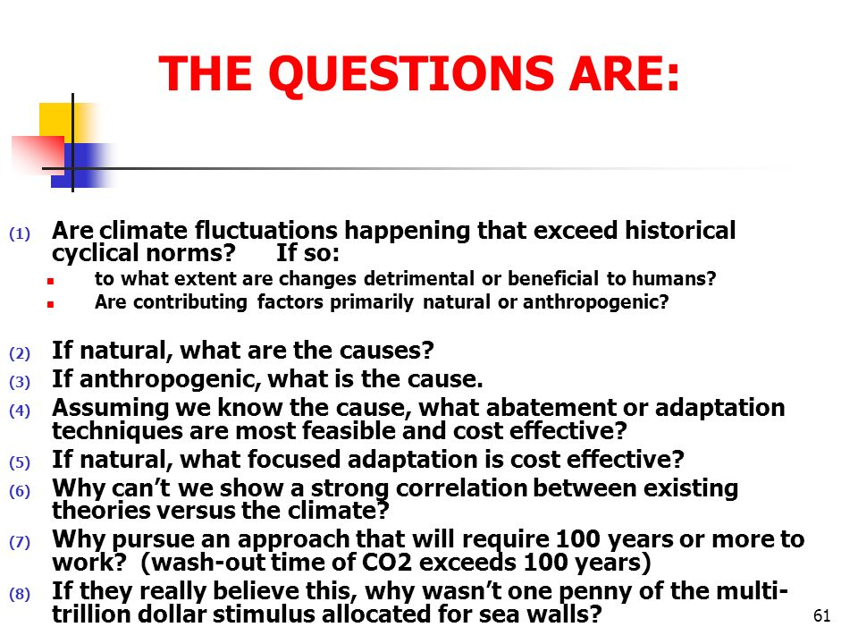 THE QUESTIONS ARE: Are climate fluctuations happening that exceed historical cyclical norms If so: