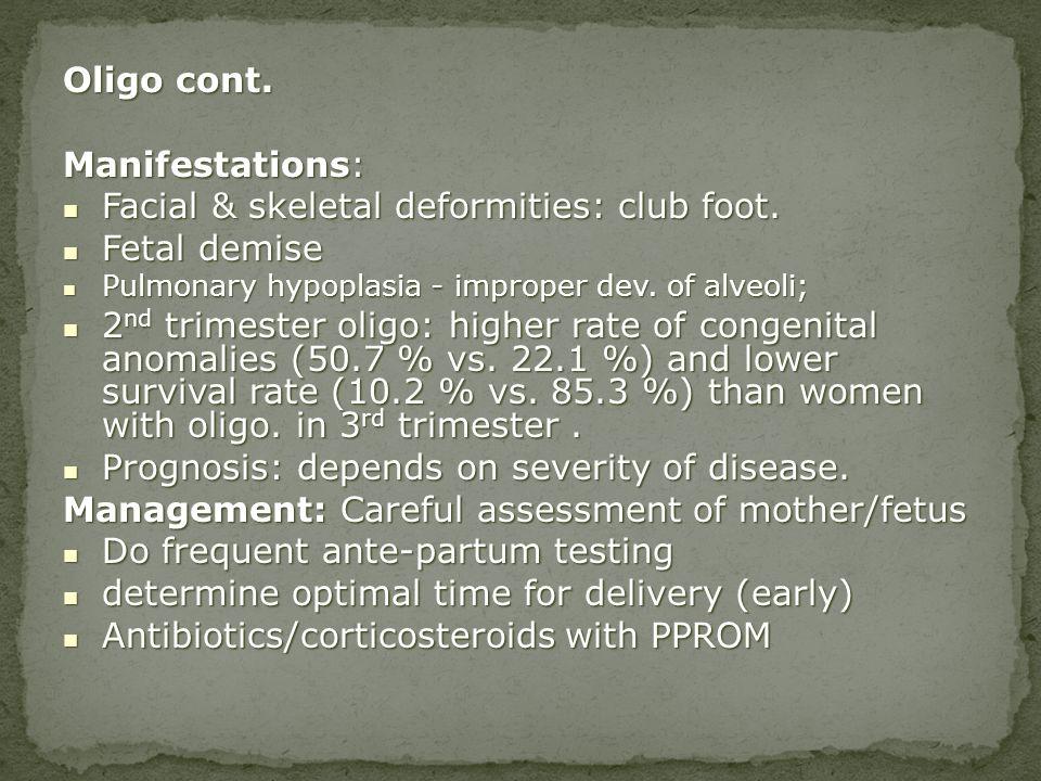 Facial & skeletal deformities: club foot. Fetal demise