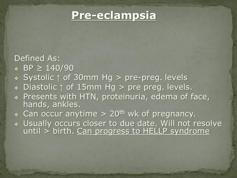 Pre-eclampsia Defined As: BP ≥ 140/90