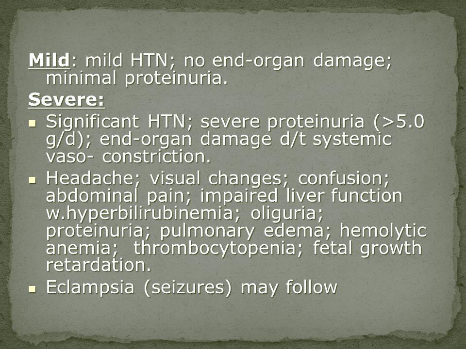 Mild: mild HTN; no end-organ damage; minimal proteinuria. Severe: