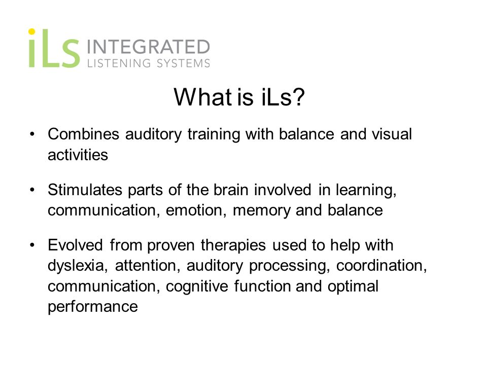 What is iLs Combines auditory training with balance and visual activities.