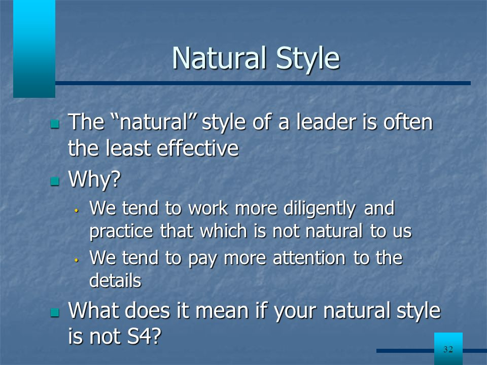 Natural Style The natural style of a leader is often the least effective. Why