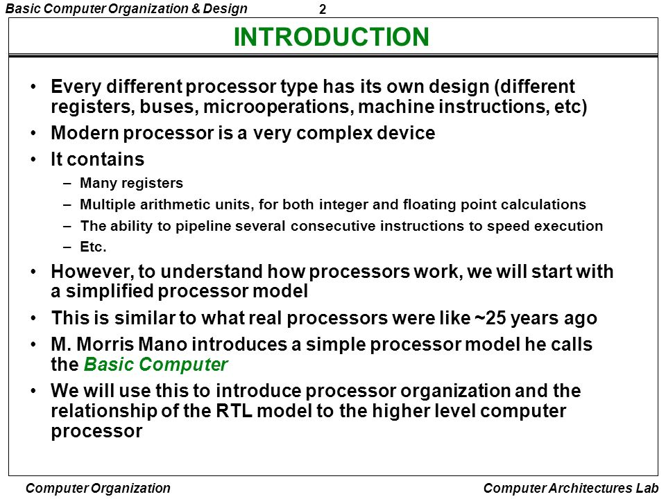 INTRODUCTIONEvery different processor type has its own design (different registers, buses, microoperations, machine instructions, etc)