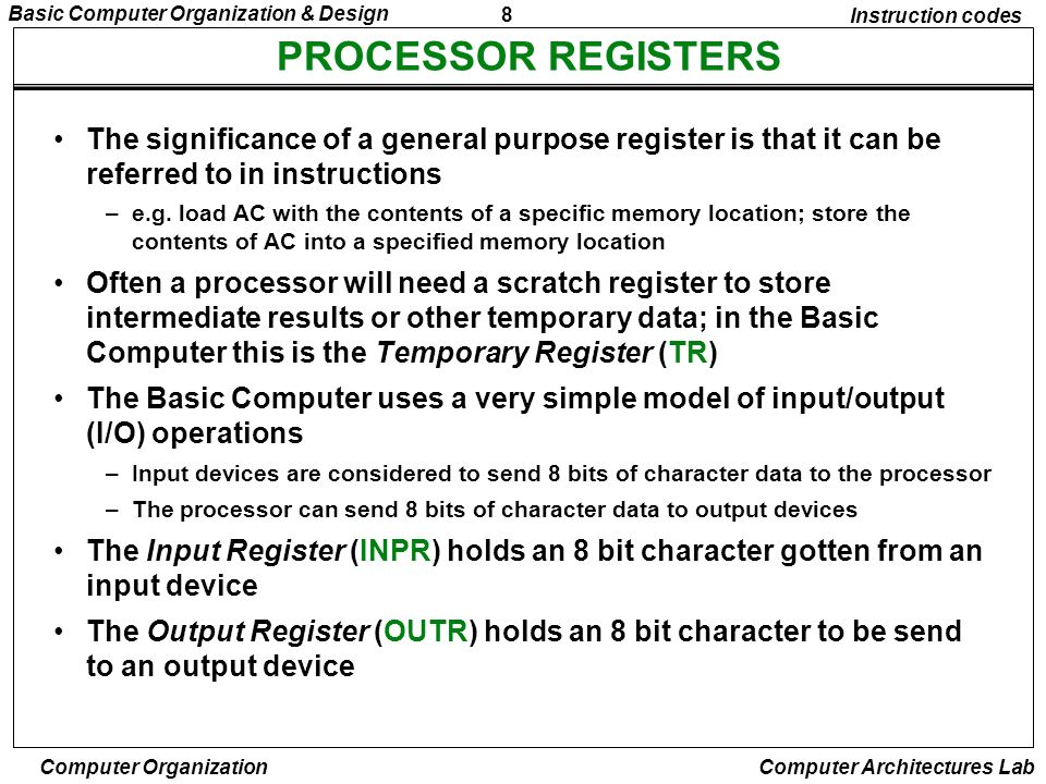 Instruction codes PROCESSOR REGISTERS. The significance of a general purpose register is that it can be referred to in instructions.