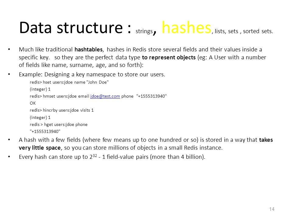 Data structure : strings, hashes, lists, sets , sorted sets.