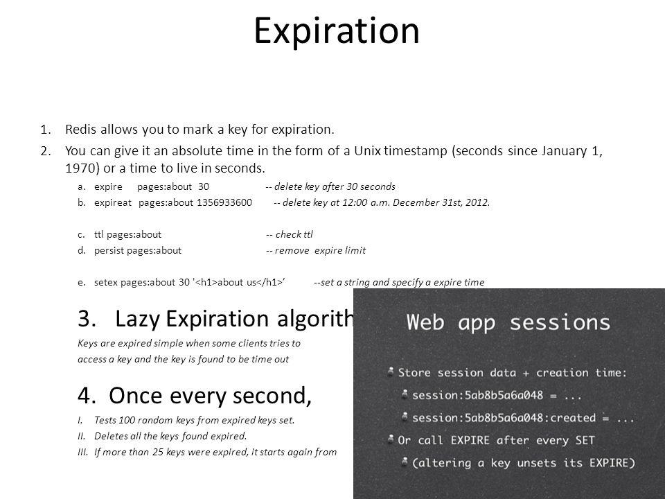 Expiration 3. Lazy Expiration algorithm 4. Once every second,