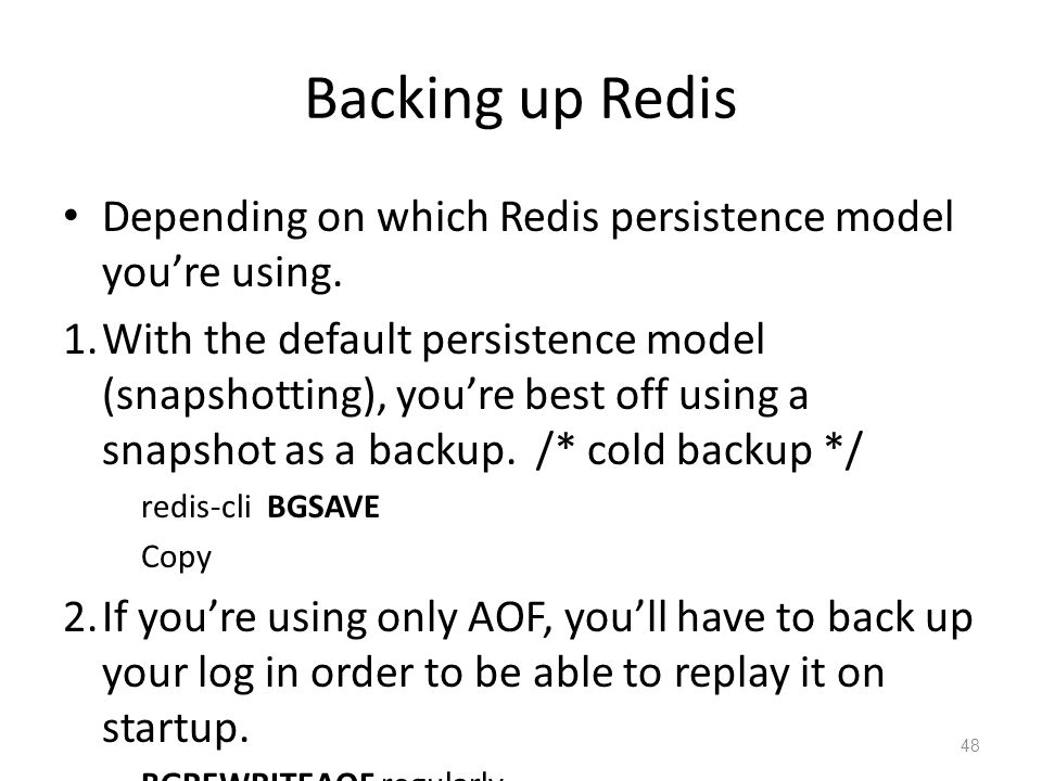 Backing up Redis Depending on which Redis persistence model you're using.