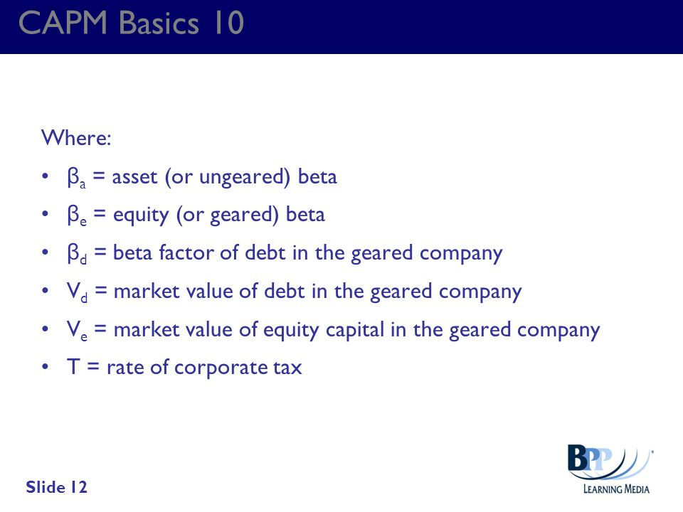 CAPM Basics 10 Where: βa = asset (or ungeared) beta