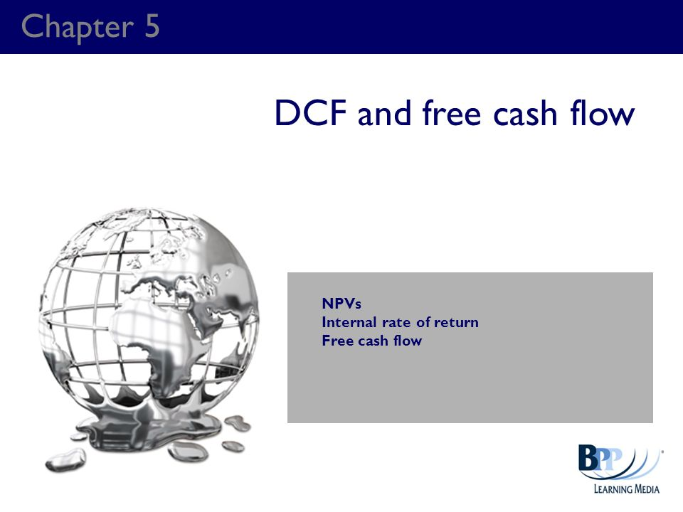 DCF and free cash flow Chapter 5 NPVs Internal rate of return