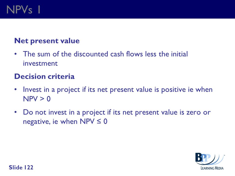 NPVs 1 Net present value. The sum of the discounted cash flows less the initial investment. Decision criteria.