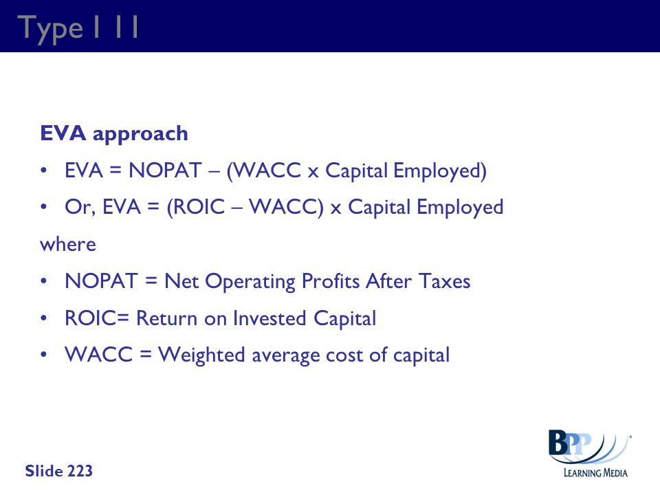 Type I 11 EVA approach EVA = NOPAT – (WACC x Capital Employed)
