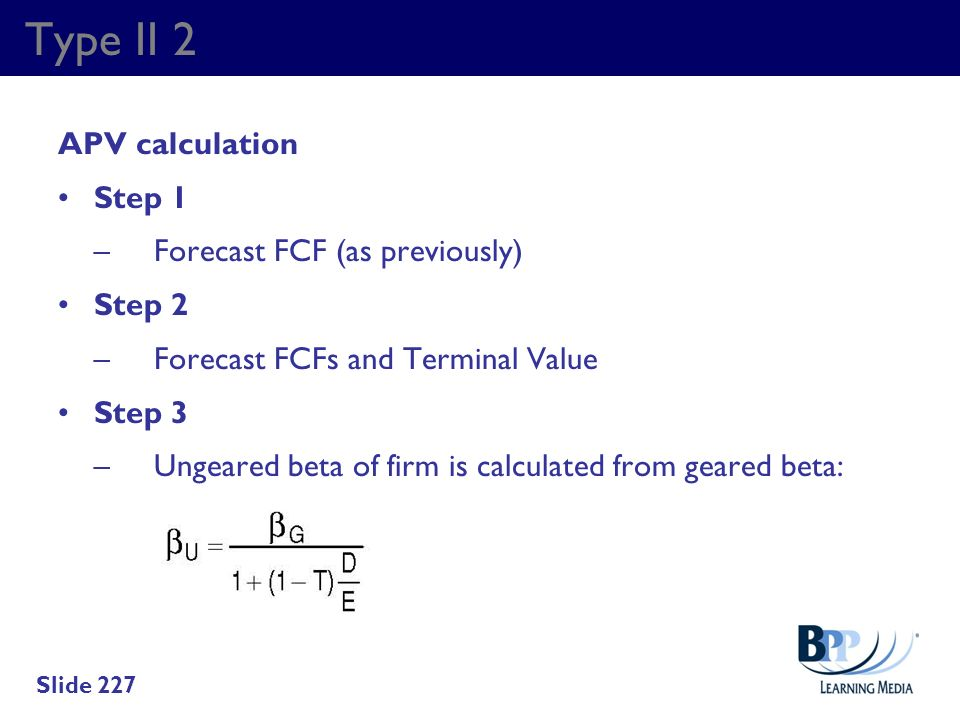 Type II 2 APV calculation Step 1 – Forecast FCF (as previously) Step 2