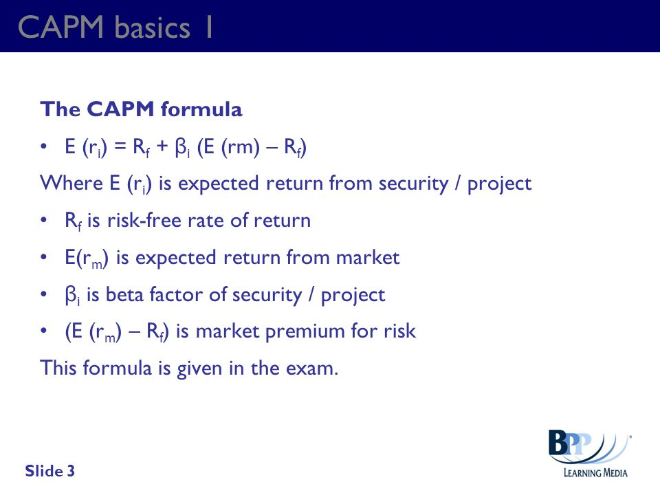 CAPM basics 1 The CAPM formula E (ri) = Rf + βi (E (rm) – Rf)