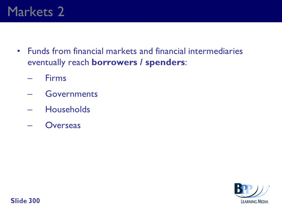 Markets 2 Funds from financial markets and financial intermediaries eventually reach borrowers / spenders: