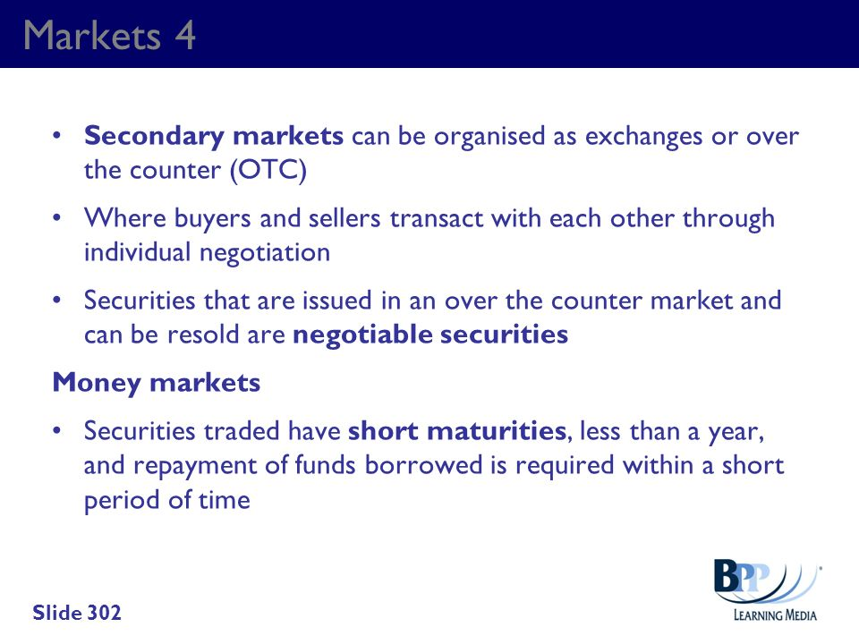 Markets 4 Secondary markets can be organised as exchanges or over the counter (OTC)