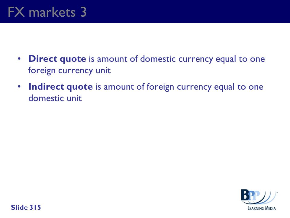 FX markets 3 Direct quote is amount of domestic currency equal to one foreign currency unit.