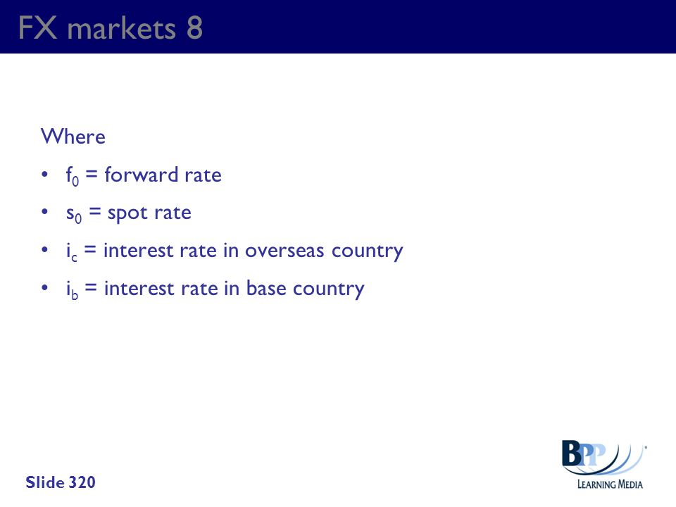 FX markets 8 Where f0 = forward rate s0 = spot rate