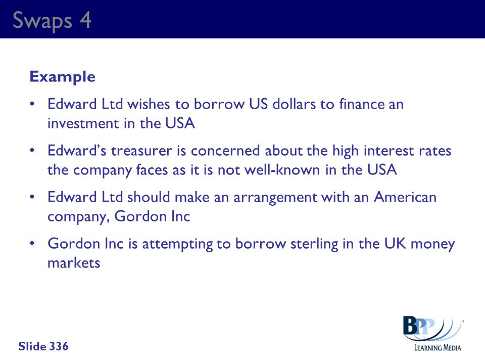 Swaps 4 Example. Edward Ltd wishes to borrow US dollars to finance an investment in the USA.