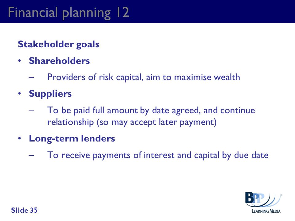Financial planning 12 Stakeholder goals Shareholders