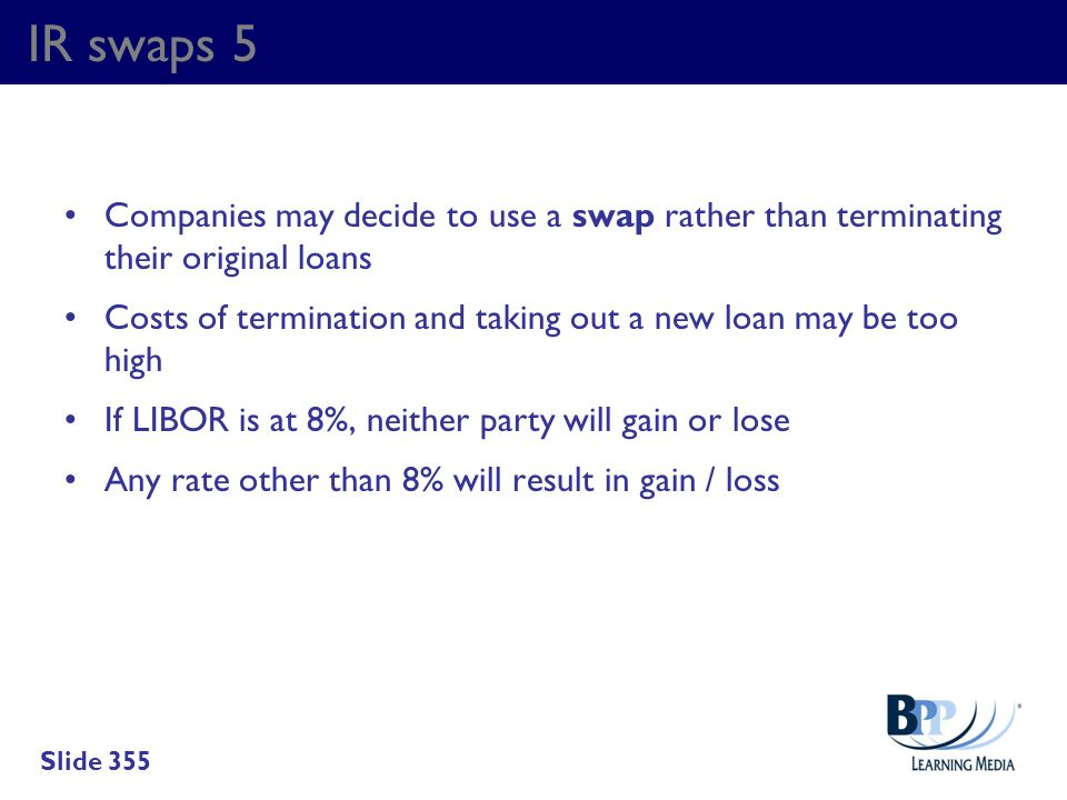 IR swaps 5 Companies may decide to use a swap rather than terminating their original loans.