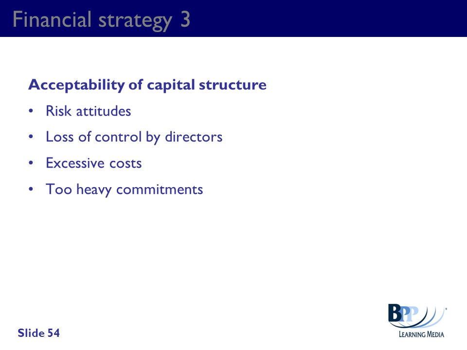 Financial strategy 3 Acceptability of capital structure Risk attitudes