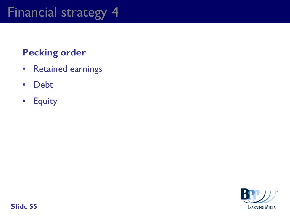Financial strategy 4 Pecking order Retained earnings Debt Equity