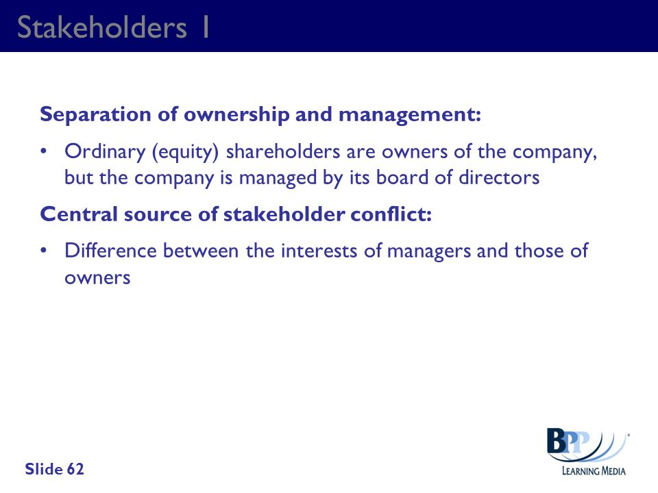 Stakeholders 1 Separation of ownership and management: