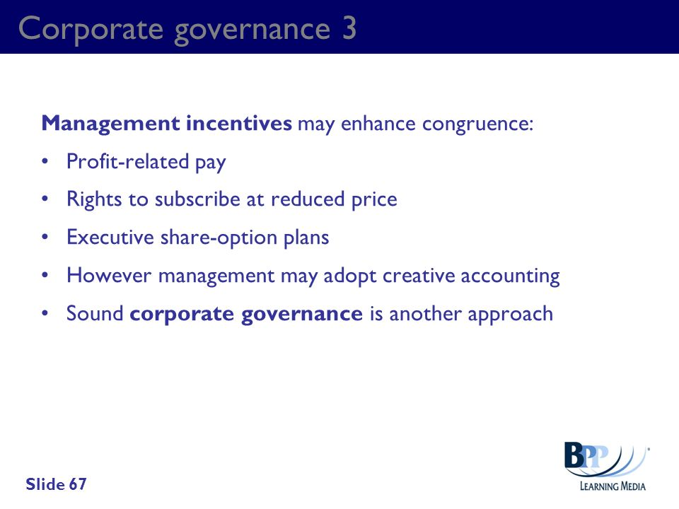 Corporate governance 3 Management incentives may enhance congruence: